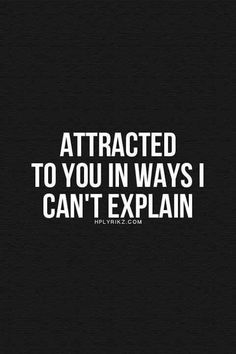 Sooo attracted to you....