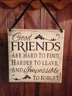 Friend Sign, wood sign, friends are hard to find, impossible to forget,rustic,shabby,Christmas gift,best friends,moving away from friends by TheGoodLifeSigns on Etsy https://www.etsy.com/listing/224177012/friend-sign-wood-sign-friends-are-hard