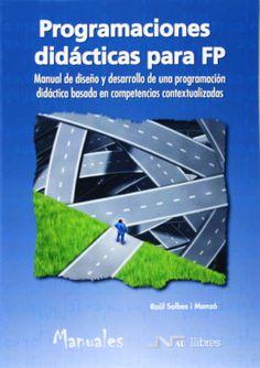 Programaciones didácticas para FP : manual de diseño y desarrollo de una programación didáctica basada en competencias contextualizadas / Raül Solbes i Monzó