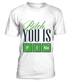 Bitch, You Is Fine   Typography Men Tees fine art t shirt,fine art tee shirt,