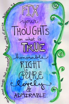 Bible Verse Phillipians 4:8 Fix your thoughts on true honorable right and pure Illustration Print. ......fix our thoughts on the Lord's love toward us, His promises and instructions that are in the Bible