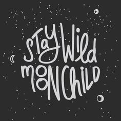 Stay wild moon child on Behance Stay Wild Moon Child, Wild Child, Moon Quotes, Moon Lovers, Pretty Words, Inspire Me, Wise Words, Meant To Be, Cancer