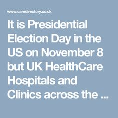 It is Presidential Election Day in the US on November 8 but UK HealthCare Hospitals and Clinics across the Country will be Open https://www.caredirectory.co.uk/blog/november-8-is-presidential-election-day-but-uk-healthcare-hospitals-and-clinics-will-be-open/