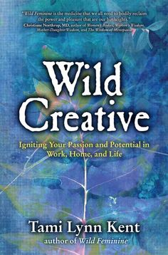 Reference book,Wild Creative by Tami Lynn Kent for balancedwomensblog.com