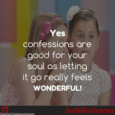 Yes ‪#‎confessions‬ are good for your ‪#‎soul‬ as letting it go really feels ‪#‎wonderful‬!