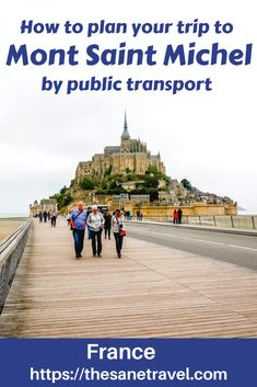 traveling france - How to plan your trip to Mont Saint Michel by public transport Europe Destinations, Europe Travel Tips, European Travel, Travel Guides, Places To Travel, Budget Travel, Lyon, Provence, Triomphe