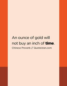 An Ounce Of Gold Will Not Buy An Inch Of #time.