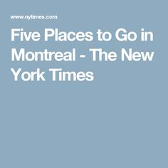 Five Places to Go in Montreal - The New York Times