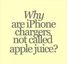 Why are iPhone chargers are not called apple juice? - #funny #LOL picture message @mobile9