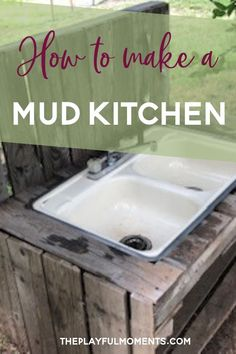 How to Make a Mud Kitchen Your Kids Will Love I 7 Easy Steps
