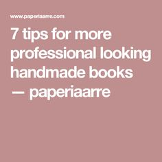 7 tips for more professional looking handmade books — paperiaarre