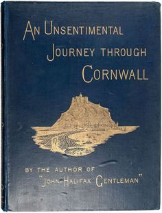 'AN UNSENTIMENTAL JOURNEY THROUGH CORNWALL' (1884) | Dinah Maria Craik: Illustrated by C. Napier Hemy; published by MacMillan, London. 'First edition book as the result of a fortnight in Cornwall. Mrs Craik describes the precarious life, fishing and working on the coast, the living conditions and social coherence of the Cornish population. Craik was a successfull Victorian author with a keen interest in the role and independence of women.' ✫ღ⊰n