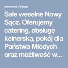 Sale weselne Nowy Sącz. Oferujemy catering, obsługę kelnerską, pokój dla Państwa Młodych oraz możliwość wynajęcia pokoi dla gości.