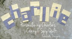 Personalizing the Crazy I-Spy Quilt | Fishsticks Designs Blog - cute idea for lettering