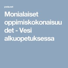 VESI. Monialaiset oppimiskokonaisuudet - Vesi alkuopetuksessa. Science For Kids, Science And Nature, Home Economics, School Themes, School Ideas, Early Childhood Education, Preschool Activities, Kindergarten, Environment