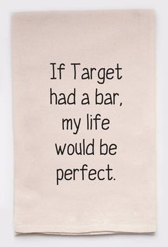 If Target had a bar, my life would be perfect - flour sack tea towel