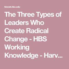 The Three Types of Leaders Who Create Radical Change - HBS Working Knowledge - Harvard Business School