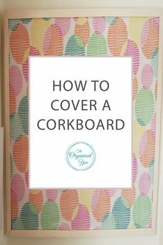 How To Cover A Cork Board Boards Are Fantastic Tool Use In Family Command Center Collate Paperwork Home Office Or Even Display
