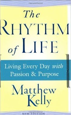 By Matthew Kelly - The Rhythm of Life: Living Every Day with Passion and Purpose (9/26/04): Matthew Kelly: 8601410909932: Amazon.com: Books