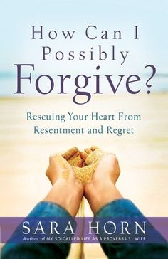 How Can I Possibly Forgive? - Sara Horn > Christian Living Nonfiction > Harvest House Publishers