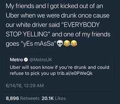 k but if Uber wont drive u home when ur drunk then the drunk-driving-accident rates are gonna go up n i dont think we need that so this is just dumb thnx Twitter Quotes Funny, Funny Relatable Quotes, Tweet Quotes, Funny Tweets, Mood Quotes, Funny Black People, Funny Black Memes, Stupid Funny Memes, Funny Facts