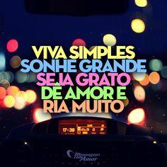 Viva simples, sonhe grande seja grato, dê amor e ria muito. #viver #sonhar #amor