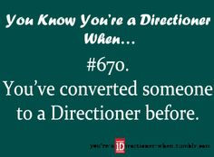 "I don't like the word ""converted."" It's more like ""swayed their opinion about One Direction."""