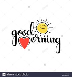 Modern vector hand drawn calligraphy with heart and funny smiling sun isolated on white background for your design Good Morning Coffee, Good Morning Picture, Good Morning Good Night, Morning Pictures, Morning Wish, Good Morning Images, Good Morning Messages, Good Morning Greetings, Love You Quotes For Him