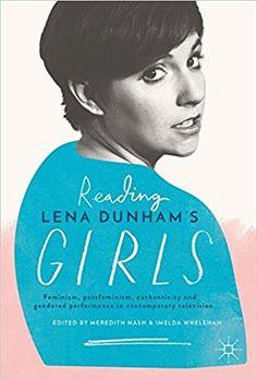 Amazon.fr - Reading Lena Dunham's Girls: Feminism, Postfeminism, Authenticity and Gendered Performance in Contemporary Television - Meredith Nash, Imelda Whelehan - Livres