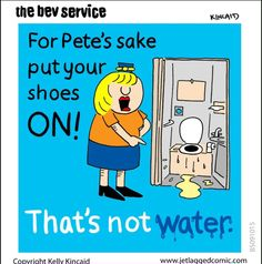 For peters sake put your shoes on, that's NOT water!
