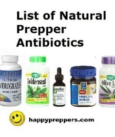 LIST OF PREPPER ANTIBIOTICS: Natural antibiotics can help you with sinus infections and colds, sore throats, urinary tract infections and ordinary cuts and scrapes, etc. It's only natural to heal with these antibiotics first: http://www.happypreppers.com/antibiotics.html