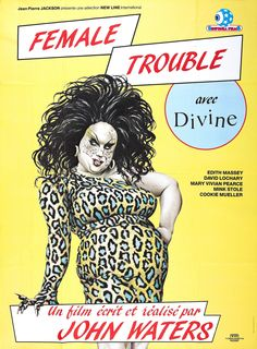 French poster for John Waters' Female Trouble starring Divine, Edith Massey, David Lochary, Mary Vivian Pearce, Mink Stole and Cookie Mueller