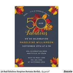 Shop 50 And fabulous Surprise Autumn Birthday Party Invitation created by gnurf. Fall Birthday Parties, Fifty Birthday, Surprise Birthday, Custom Invitations, Invitation Cards, 50 And Fabulous, Autumn Theme, Birthday Party Invitations, Paper Design