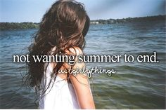 never wanting summer to end