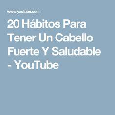 20 Hábitos Para Tener Un Cabello Fuerte Y Saludable - YouTube