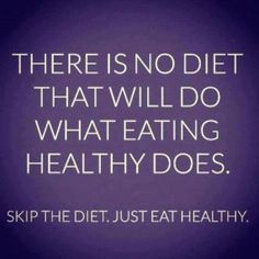 is no diet that will do what eating healthy does. Skip the diet. Just eat healthy. - unknownThere is no diet that will do what eating healthy does. Skip the diet. Just eat healthy. Citation Motivation Sport, Fitness Motivation, Fitness Quotes, Weight Loss Motivation, Daily Motivation, Wellness Quotes, Exercise Motivation, Motivation Pictures, Quotes Motivation