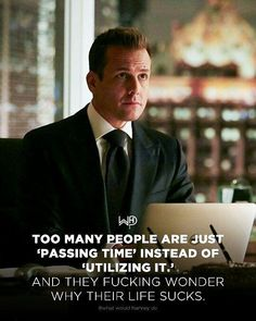 ★★ Time is our most important asset. Use it properly to achieve your goals. Stop being one of those who sit around doing dumb shit. Wisdom Quotes, Quotes To Live By, Me Quotes, Motivational Quotes, Inspirational Quotes, Qoutes, Harvey Specter Suits, Suits Quotes, Gentleman Quotes