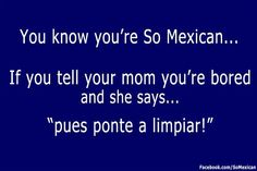 You Know You're Mexican If…