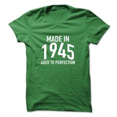 Made in 1945 Aged to Perfection T-Shirts, Hoodies. VIEW DETAIL ==► Funny Tee Shirts
