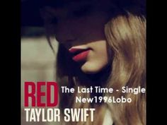 """loving Taylor's new album and song from..Red...""""The Last Time"""" ft. Gary Lightbody  - Taylor Swift (New Single) + Lyrics"""