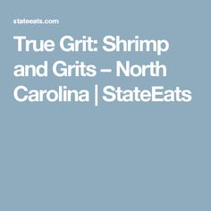 True Grit: Shrimp and Grits – North Carolina | StateEats