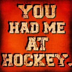 You had me at hockey. my favourite shirt from Ducks Hockey, Flyers Hockey, Hockey Memes, Hockey Quotes, Hockey Baby, Blackhawks Hockey, Field Hockey, Chicago Blackhawks, Hockey Players
