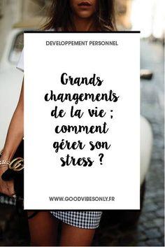 GRANDS CHANGEMENTS DE LA VIE : COMMENT GÉRER SON STRESS ? – Good Vibes Only