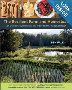 The Resilient Farm and Homestead: An Innovative Permaculture and Whole Systems Design Approach: Ben Falk: 9781603584449: Amazon.com: Books