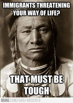 (image of American Native) immigrants threatening your way of life? that must be tough. Native American History, American Indians, Native American Literature, We Are The World, In This World, Crow Indians, Cinema Tv, Def Not, Into The West