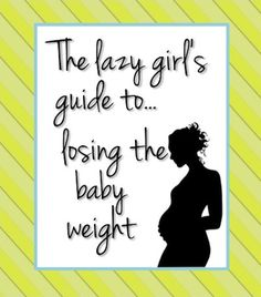The Lazy Girl's Guide to Losing Baby Weight - I started this, with a little bit of working out and am close to ten lbs in 3 weeks!