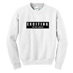 Exciting Is Not London Sweatshirt
