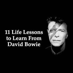 David Bowie left us left us with a vast collection of creativity and life lessons. Here are 11 of the life lessons David Bowie left us with...