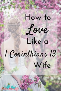 How to love like a 1 Corinthians 13 wife. Click through to get a beautiful i1 Corinthians 13:4-8 printable.