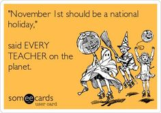 'November 1st should be a national holiday,' said EVERY TEACHER on the planet. Good thing it falls on a Friday this year!!